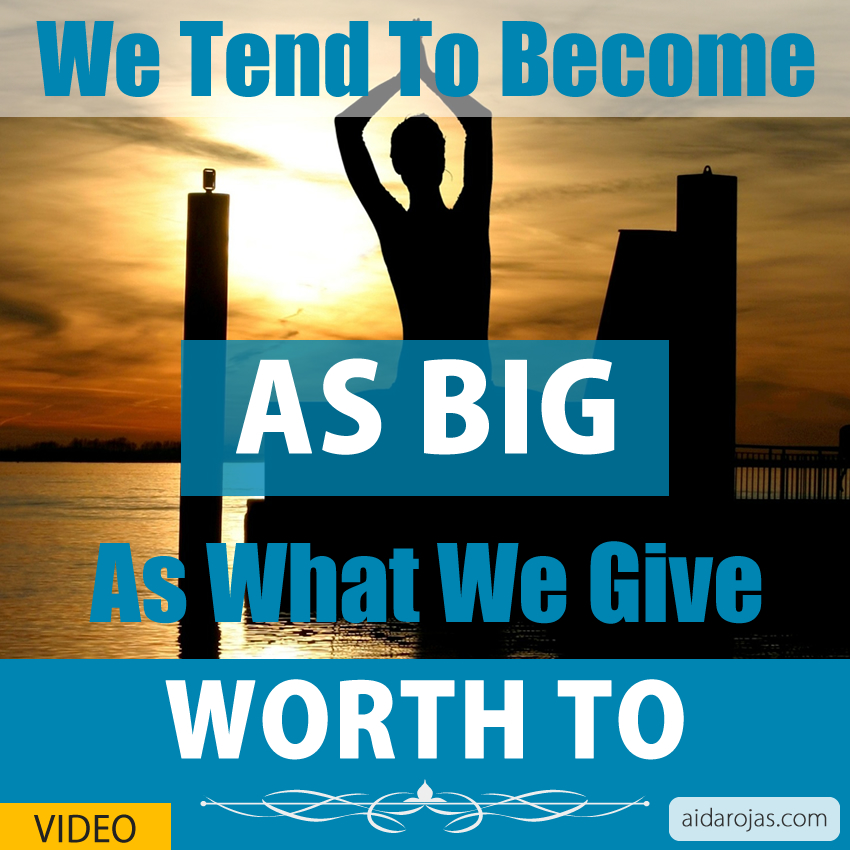 as-big-as-what-we-give-worth-to-aida