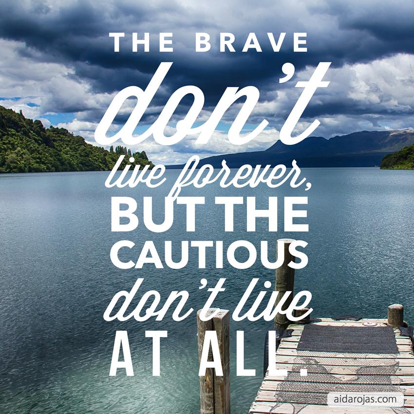 brave-dont-live-forever-cautios