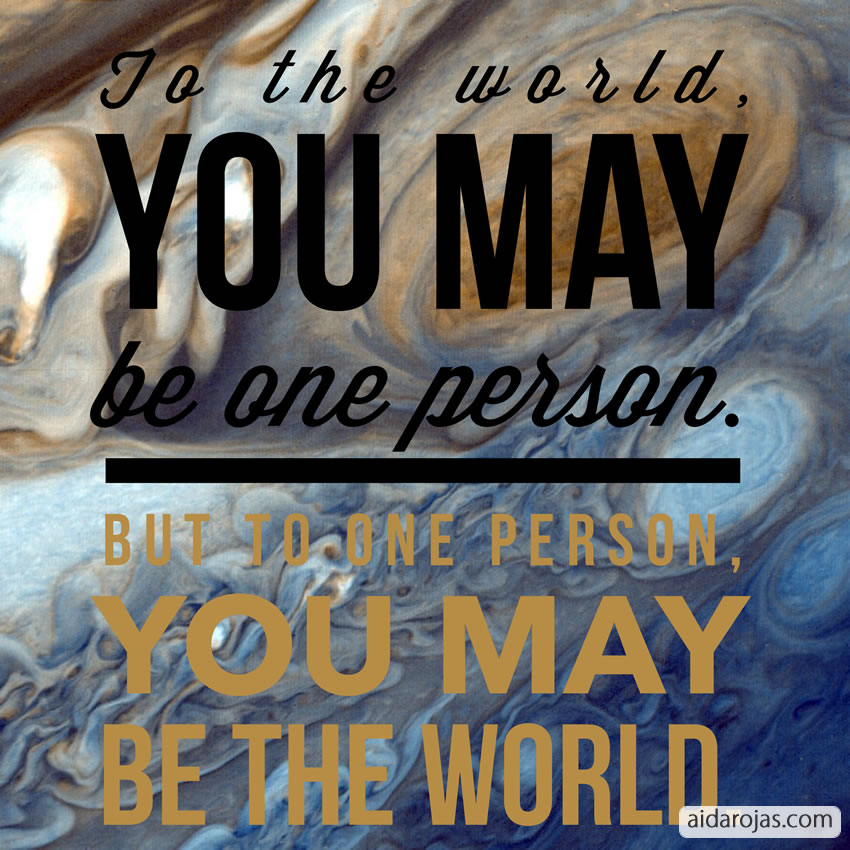 You May Be The World