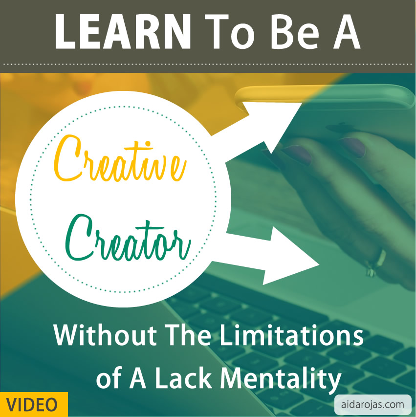 Learn To Be A Creative Creator Without The Limitations of A Lack Mentality