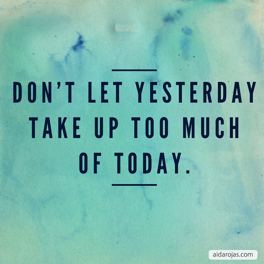 dont-let-yesterday-take-too-much-of-today