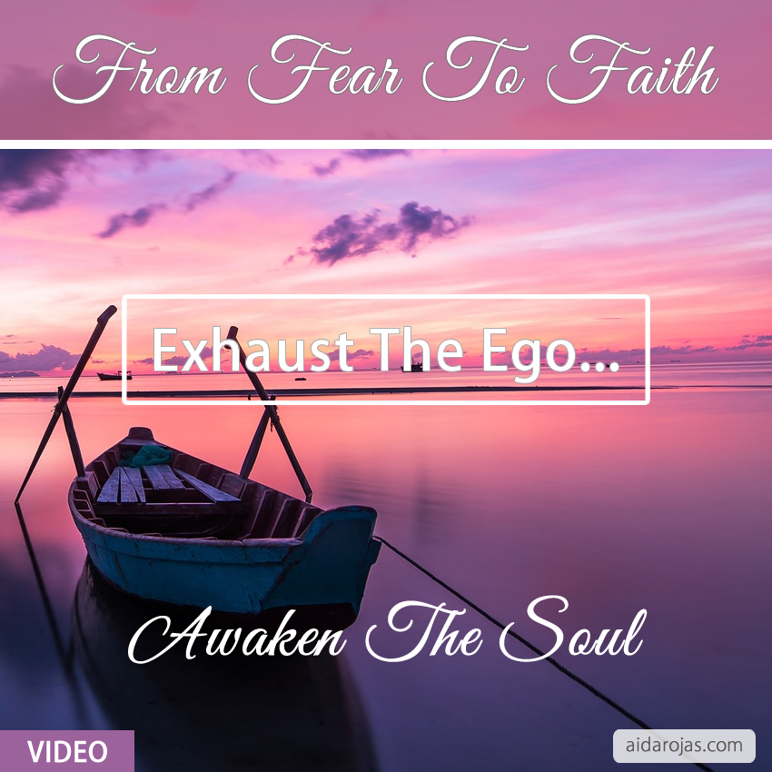 From Fear To Faith – Exhaust The Ego, Awaken The Soul