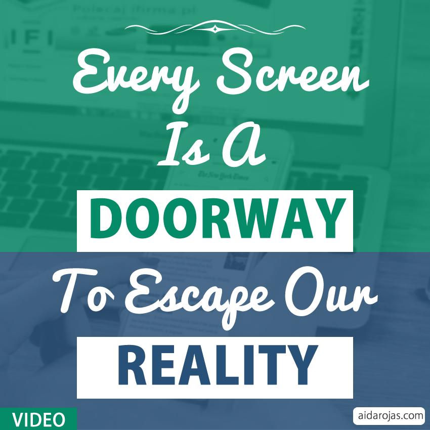 Every Screen Is A Doorway To Escape Our Reality